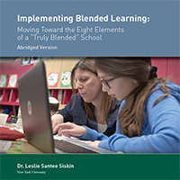 """Implementing Blended Learning: Moving Toward the Eight Elements of a """"Truly Blended"""" School - Abridged"""