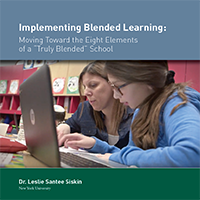 """Implementing Blended Learning: Moving Toward the Eight Elements of a """"Truly Blended"""" School"""