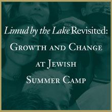 Limud by the Lake Revisited: Growth and Change at Jewish Summer Camp (2011)