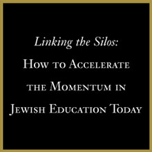 Linking the Silos: How to Accelerate the Momentum in Jewish Education Today (2005)