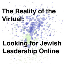 The Reality of the Virtual: Looking for Jewish Leadership Online (2010)